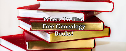Where To Find Free Genealogy Books! - The Genealogy Guide