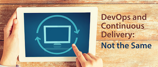 DevOps and Continuous Delivery: Not the Same - DevOps.com