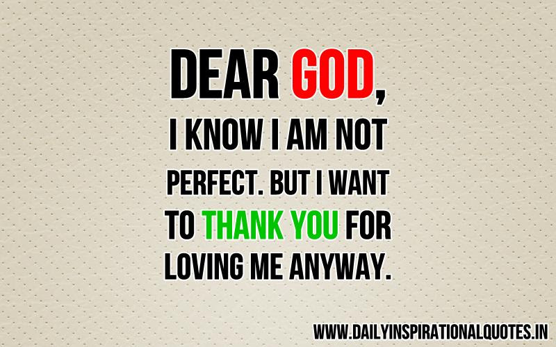 Dear God I Know I Am Not Perfect But I Want To Thank You For
