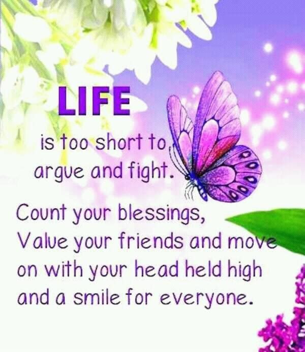 Life Is To Short To Argue And Fight Count Your Blessings Pictures
