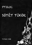 Ptiluc: Sötét tükör