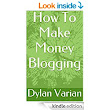 How To Make Money Blogging eBook: Dylan Varian: : Kindle Store