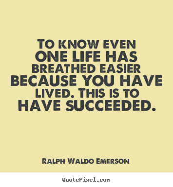 Quotes About Success To Know Even One Life Has Breathed Easier