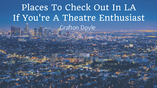 Places To Check Out In Los Angeles If You're A Theatre Enthusiast