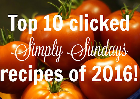 Top 10 clicked Simply Sundays recipes of 2016!