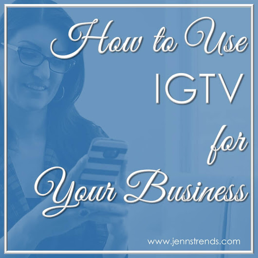 How to Use IGTV for Your Business - Jenn's Trends