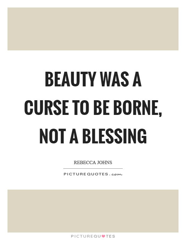 Beauty Was A Curse To Be Borne Not A Blessing Picture Quotes
