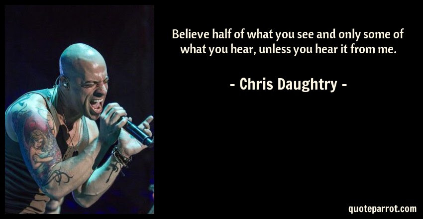 Believe Half Of What You See And Only Some Of What You By Chris