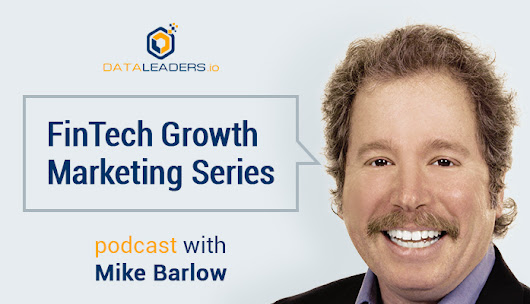 FinTech in 2017: Financial Services Growth Marketing with Mike Barlow