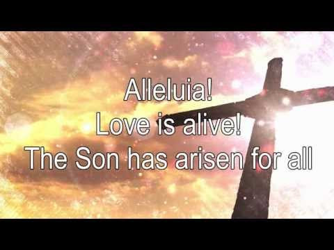 Alleluia! Love Is Alive!