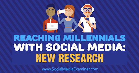 Reaching Millennials With Social Media: New Research : Social Media Examiner