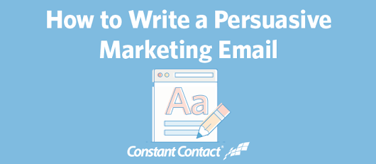 How to Write a Persuasive Marketing Email | Constant Contact