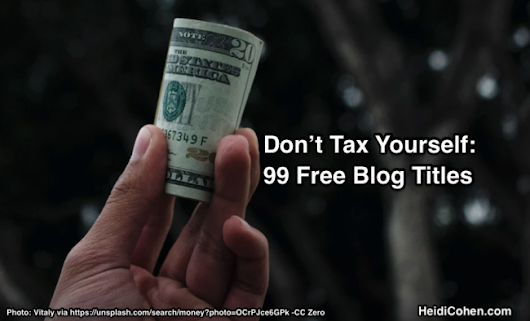 Don't Tax Yourself – 99 Free Blog Titles - Heidi Cohen