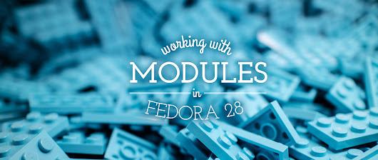 Working with modules in Fedora 28 - Fedora Magazine