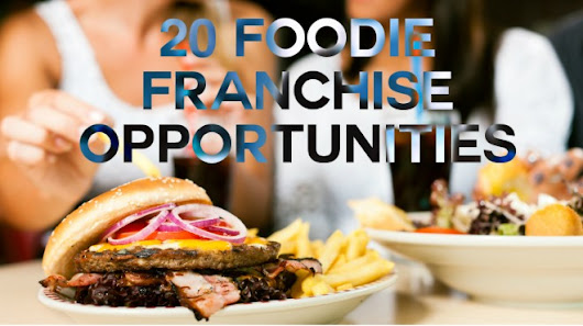 "20 Unique Restaurant Franchises for ""Foodie"" Business Opportunities"