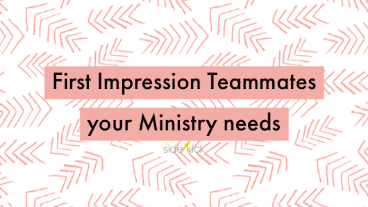 First Impression Teammates your Ministry needs - YM Sidekick