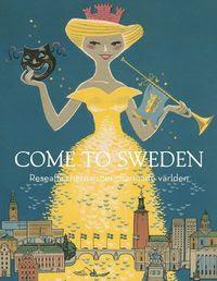 Come to Sweden : reseaffischerna som charmade världen (inbunden)