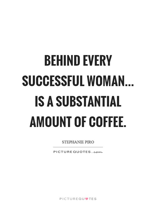 Behind Every Successful Woman Is A Substantial Amount Of