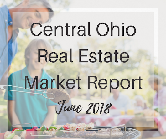Columbus OH Real Estate Market Report June 2018 | [Rita Boswell 2018]