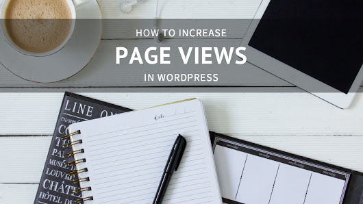 4 Effective Ways to Increase Page Views in WordPress