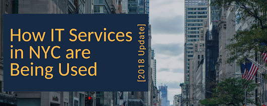 [UPDATED October 2018] HOW IT SERVICES IN NYC ARE BEING USED