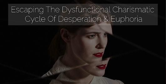 Escaping The Dysfunctional Charismatic Cycle Of Desperation & Euphoria - Brazen Church