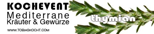 Kochevent- Mediterrane Kräuter und Gewürze - THYMIAN - TOBIAS KOCHT! vom 1.05.2012 bis 1.06.2012