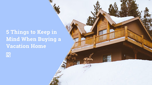 HomeKeepr | 5 Things to Keep in Mind When Buying a Vacation Home
