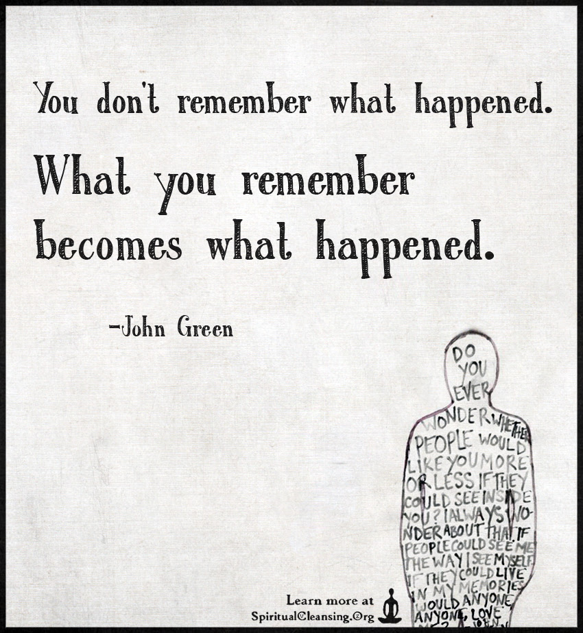 You Dont Remember What Happened What You Remember Becomes What