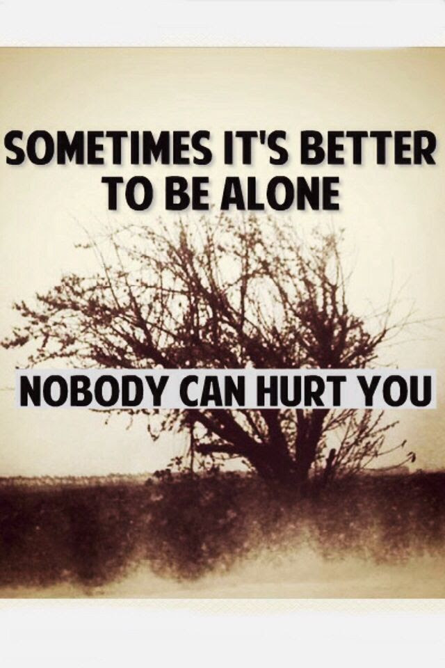 Quotes About Being Better Alone Quotes