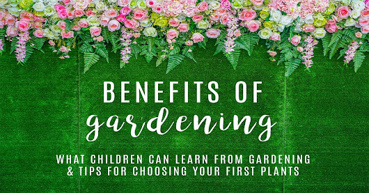 Benefits of Gardening - Creative Learning Preschool, Inc.