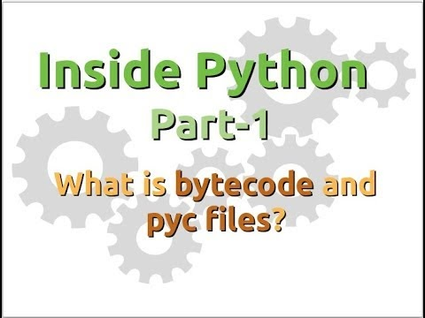 Inside Python: What is bytecode and pyc files? (Part