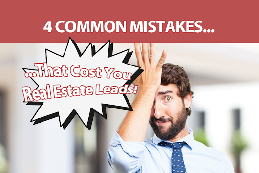 Four Common Mistakes You Are Making That Are Costing You Real Estate Leads | InCom Real Estate Web & Marketing Solutions