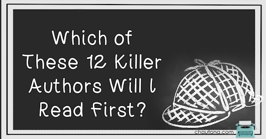 Which of These 12 Killer Authors Will I Read First?