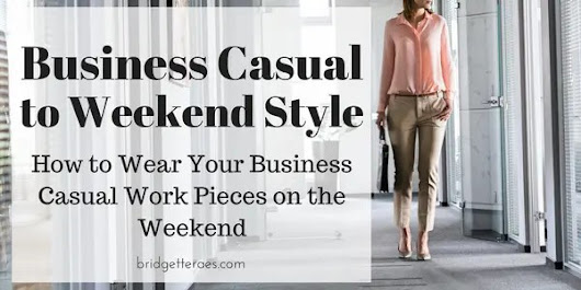 How to Wear Your Business Casual Pieces on the Weekend