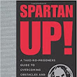 Spartan Up!: A Take-No-Prisoners Guide to Overcoming Obstacles and Achieving Peak Performance in Life: Joe De Sena, O'Connell Jeff: 9780544286177: Amazon.com: Books