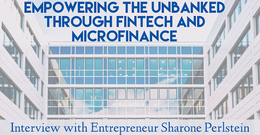 Empowering the Unbanked through Fintech and Microfinance - Interview With Entrepreneur Sharone Perlstein | HuffPost