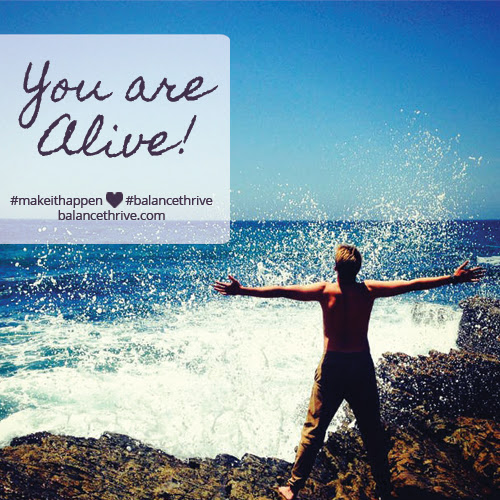 You are Alive! - Balance & Thrive