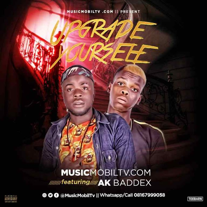 MusicMobilTv.COM Ft Ak Baddex – Upgrade Your Self | Mp3 Download Audio