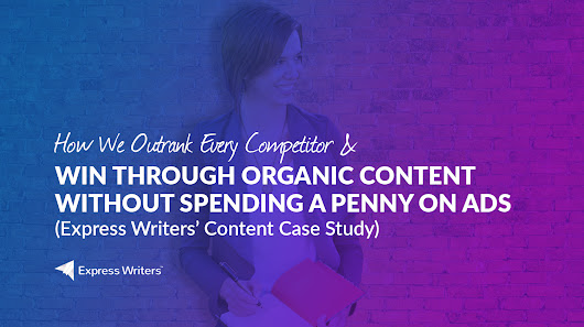 Express Writers' Content Rankings & ROI Case Study