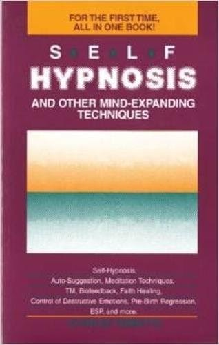 Self-Hypnosis and Other Mind-Expanding Techniques by