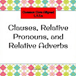 Clauses, Relative Pronouns, and Relative Adverbs Slide Presentation L4.1.A