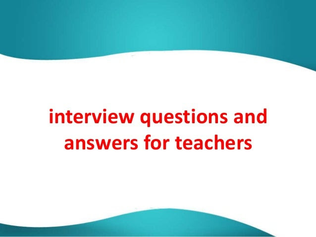 Interview questions and answers for teachers pdf