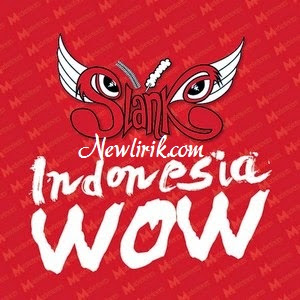 Lirik Slank - Indonesia Wow