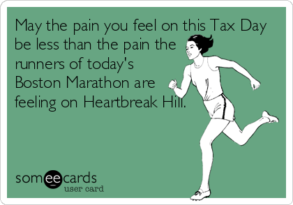 someecards.com - May the pain you feel on this Tax Day be less than the pain the runners of today's Boston Marathon are feeling on Heartbreak Hill.