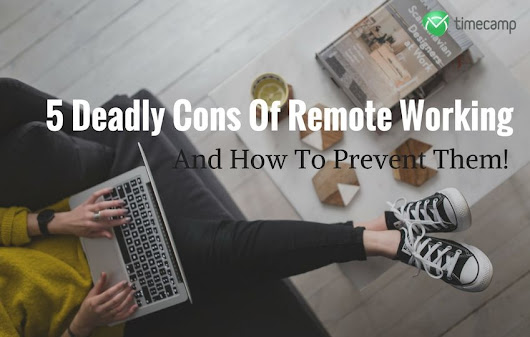 5 Deadly Cons Of Remote Working and How To Prevent Them! - TimeCamp