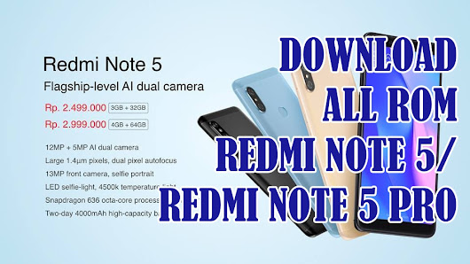 Kumpulan ROM Xiaomi Redmi Note 5/ Note 5 Pro Fastboot, Recovery, Global, China, Stable, Beta