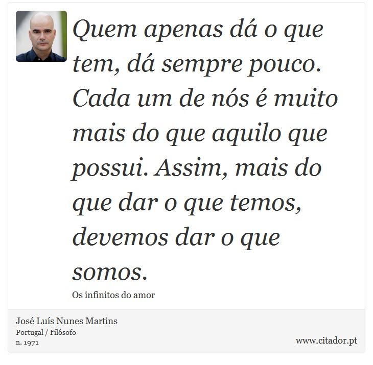 Quem Apenas Dá O Que Tem Dá Sempre Pouco Cad José Luís Nunes