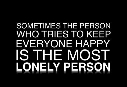 Sometimes The Person Who Tries To Keep Everyone Happy Is The Most