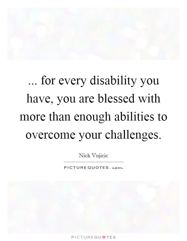 For Every Disability You Have You Are Blessed With More